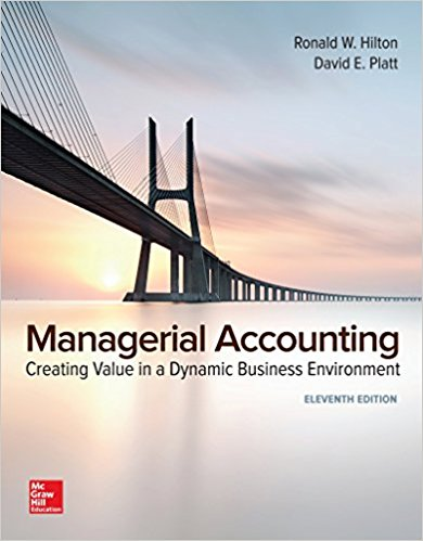 Solution manual Managerial Accounting Creating Value In A Dynamic Business Environment 11E Hilton