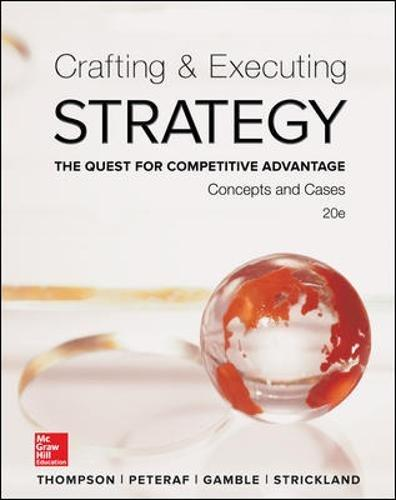 Solution manual Crafting & Executing Strategy The Quest For Competitive Advantage Concepts And Cases 20E Thompson