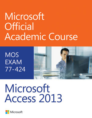 Test Bank (Complete Download) for   Microsoft Access 2013 Exam 77-424 Microsoft Official Academic Course